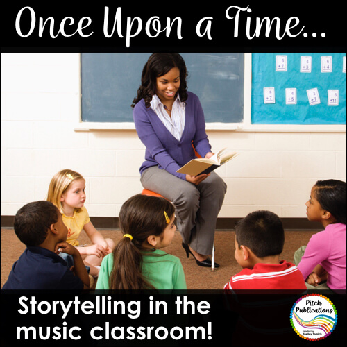Once Upon a Time….Storytelling in the Music Classroom