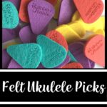 """A picture of a pile of felt ukulele picks in various colors. The words on the image read """"Felt Ukulele Picks: Soft & Flexible picks, won't harm ukuleles"""""""